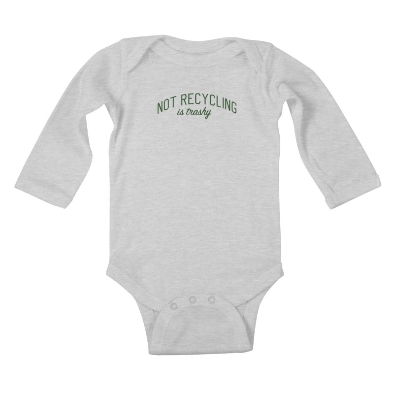 Not Recycling is Trashy - Eco Friendly Print Kids Baby Longsleeve Bodysuit by Bicks' Artist Shop