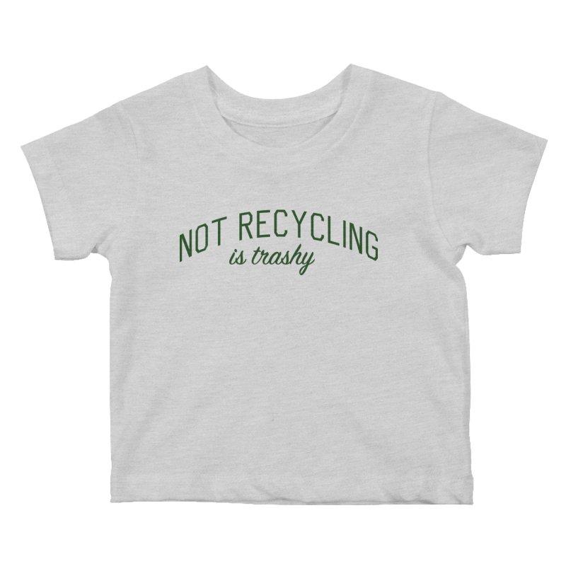 Not Recycling is Trashy - Eco Friendly Print Kids Baby T-Shirt by Bicks' Artist Shop