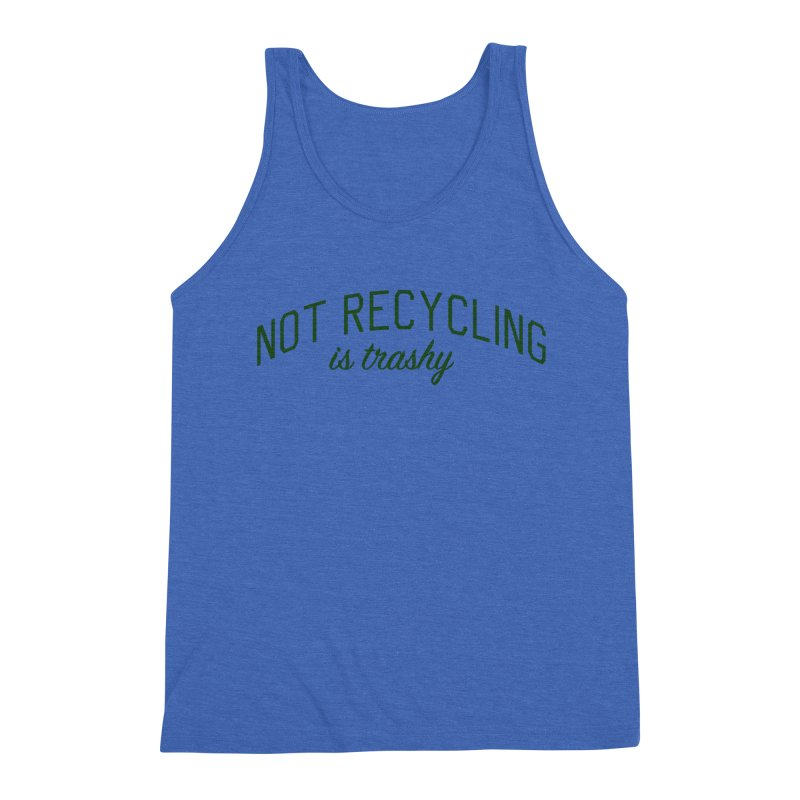 Not Recycling is Trashy - Eco Friendly Print Men's Triblend Tank by Bicks' Artist Shop