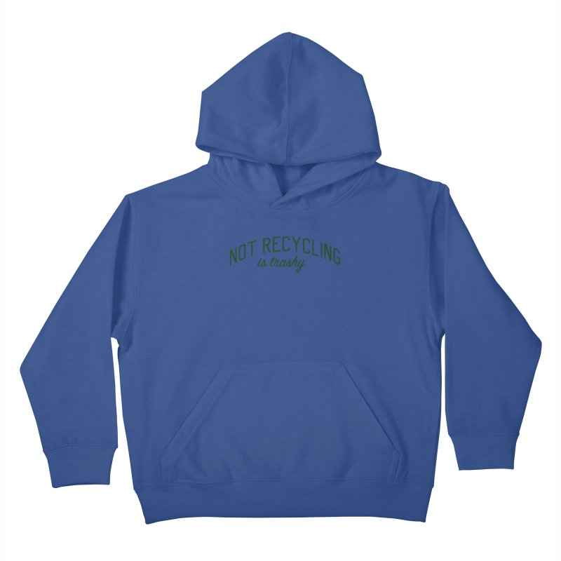 Not Recycling is Trashy - Eco Friendly Print Kids Pullover Hoody by Bicks' Artist Shop