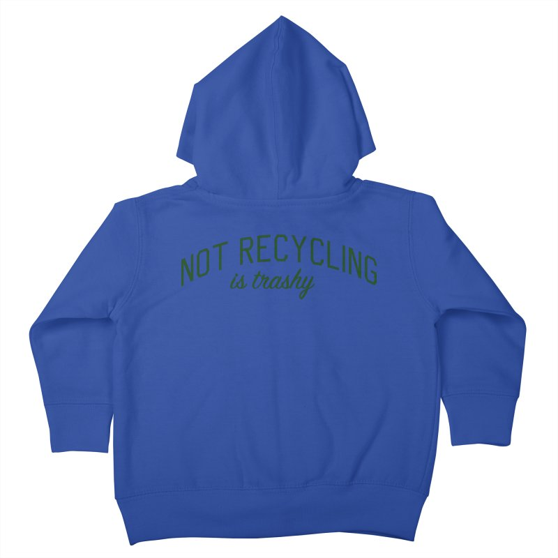 Not Recycling is Trashy - Eco Friendly Print Kids Toddler Zip-Up Hoody by Bicks' Artist Shop