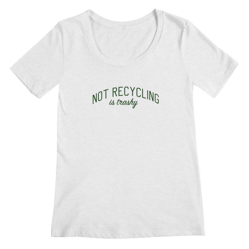 Not Recycling is Trashy - Eco Friendly Print Women's Regular Scoop Neck by Bicks' Artist Shop