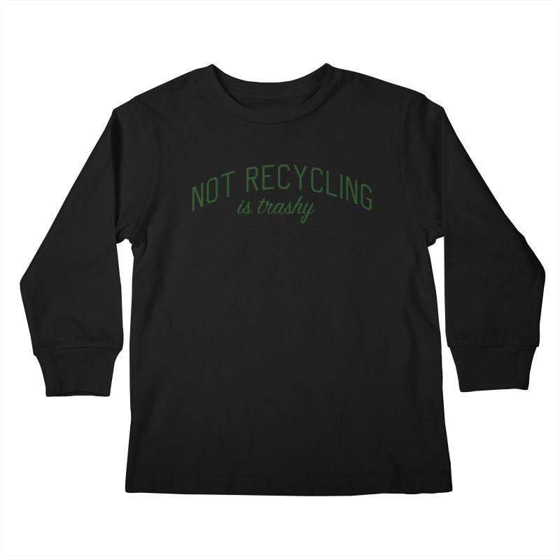 Not Recycling is Trashy - Eco Friendly Print Kids Longsleeve T-Shirt by Bicks' Artist Shop