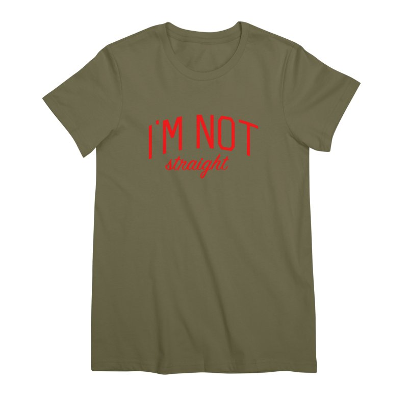 I'm Not Straight-  Pride Message Women's Premium T-Shirt by Bicks' Artist Shop