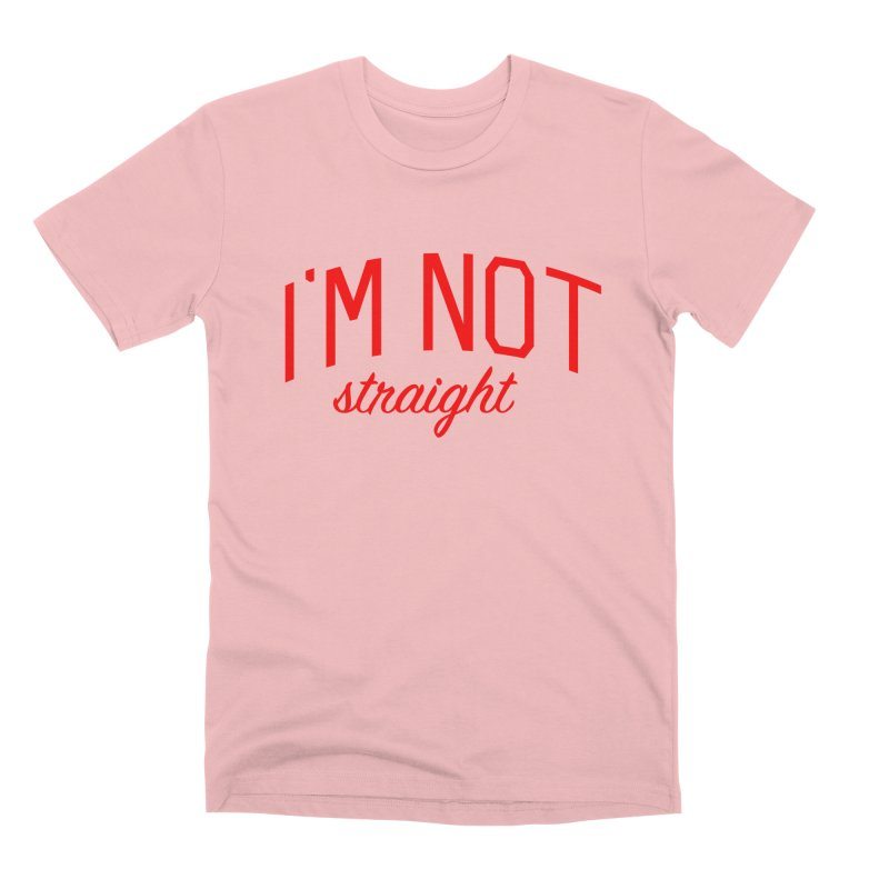 I'm Not Straight-  Pride Message Men's Premium T-Shirt by Bicks' Artist Shop