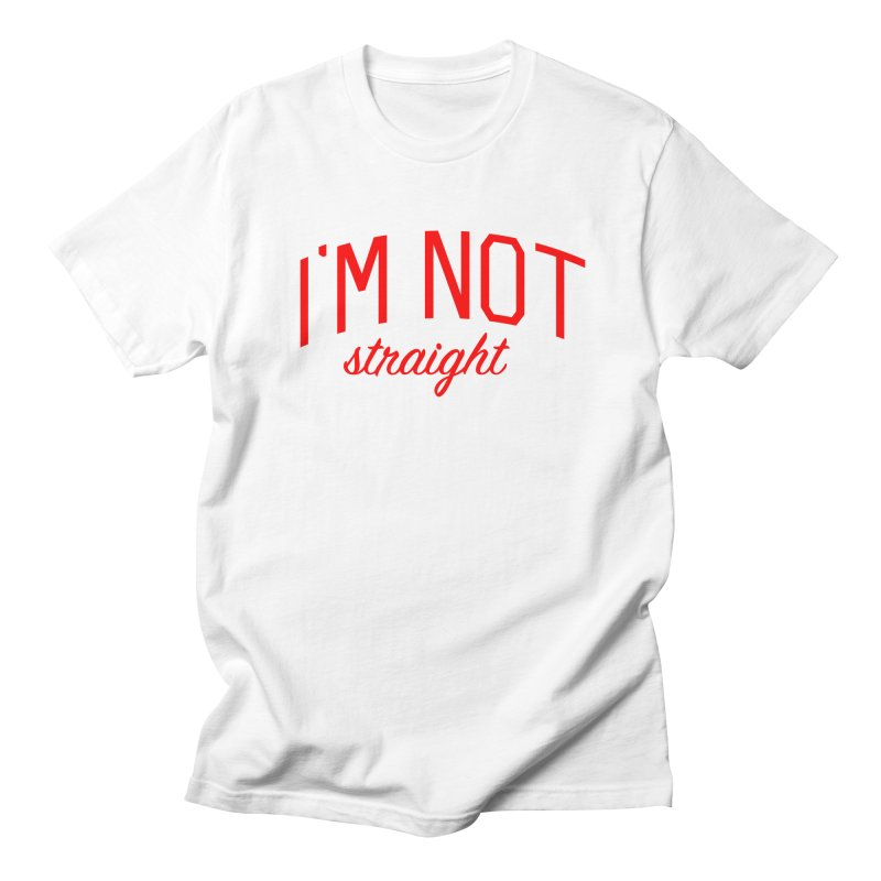 I'm Not Straight-  Pride Message Women's Regular Unisex T-Shirt by Bicks' Artist Shop