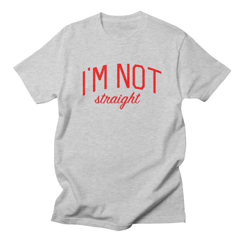 I'm Not Straight-  Pride Message Women's Regular Unisex T-Shirt by Bicks' Artist Shop