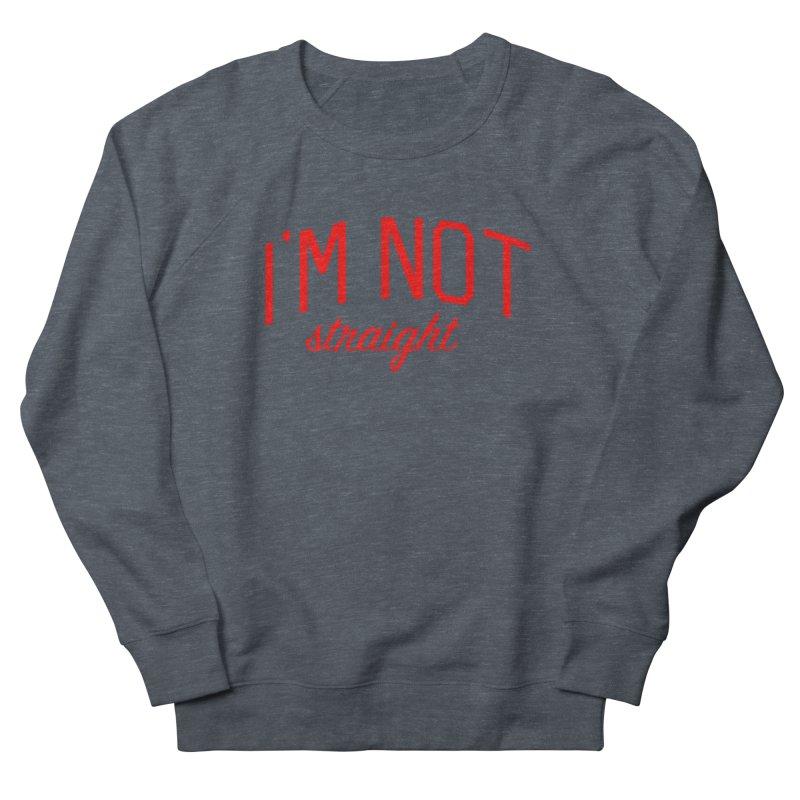 I'm Not Straight-  Pride Message Women's French Terry Sweatshirt by Bicks' Artist Shop