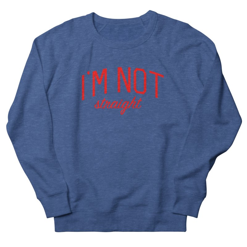 I'm Not Straight-  Pride Message Men's French Terry Sweatshirt by Bicks' Artist Shop