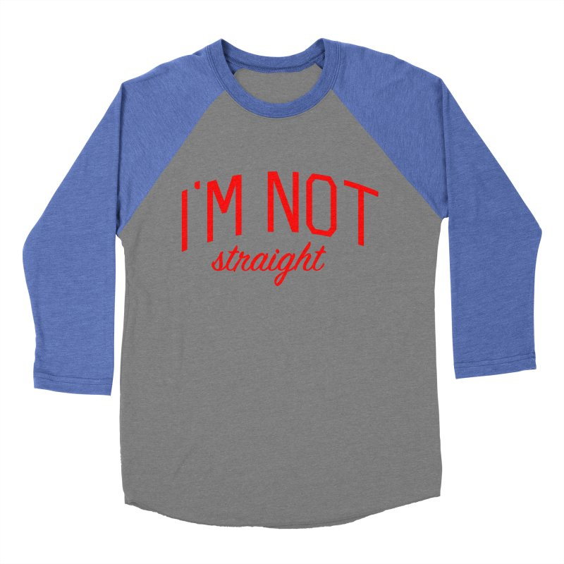 I'm Not Straight-  Pride Message Women's Baseball Triblend Longsleeve T-Shirt by Bicks' Artist Shop