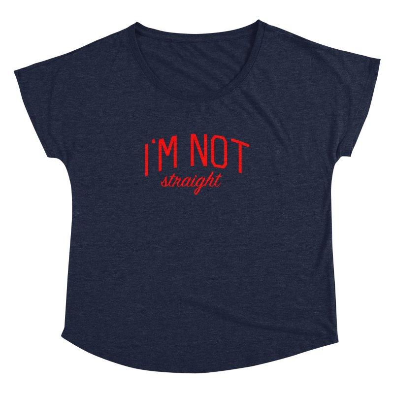 I'm Not Straight-  Pride Message Women's Dolman Scoop Neck by Bicks' Artist Shop