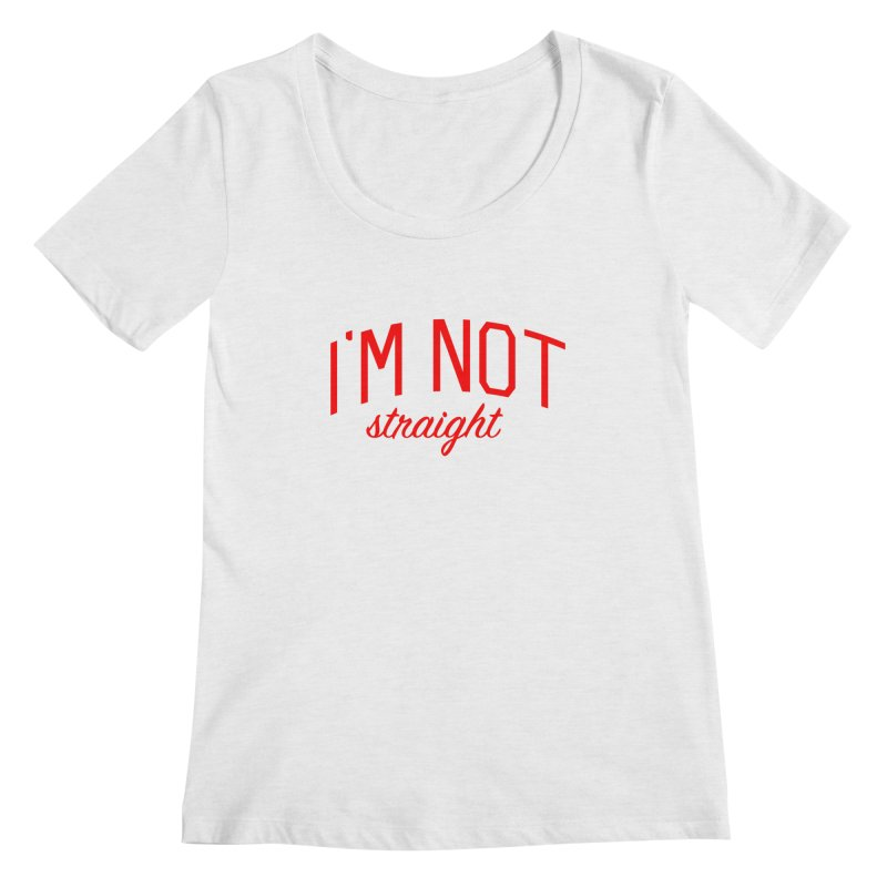 I'm Not Straight-  Pride Message Women's Regular Scoop Neck by Bicks' Artist Shop