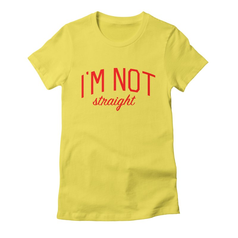 I'm Not Straight-  Pride Message Women's Fitted T-Shirt by Bicks' Artist Shop