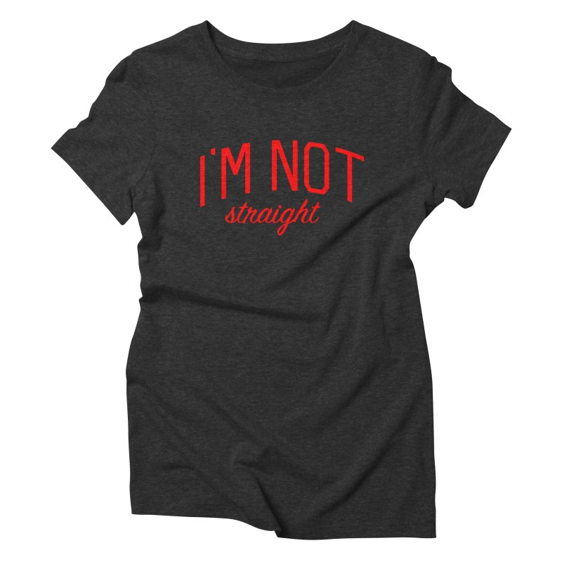 I'm Not Straight-  Pride Message Women's Triblend T-Shirt by Bicks' Artist Shop