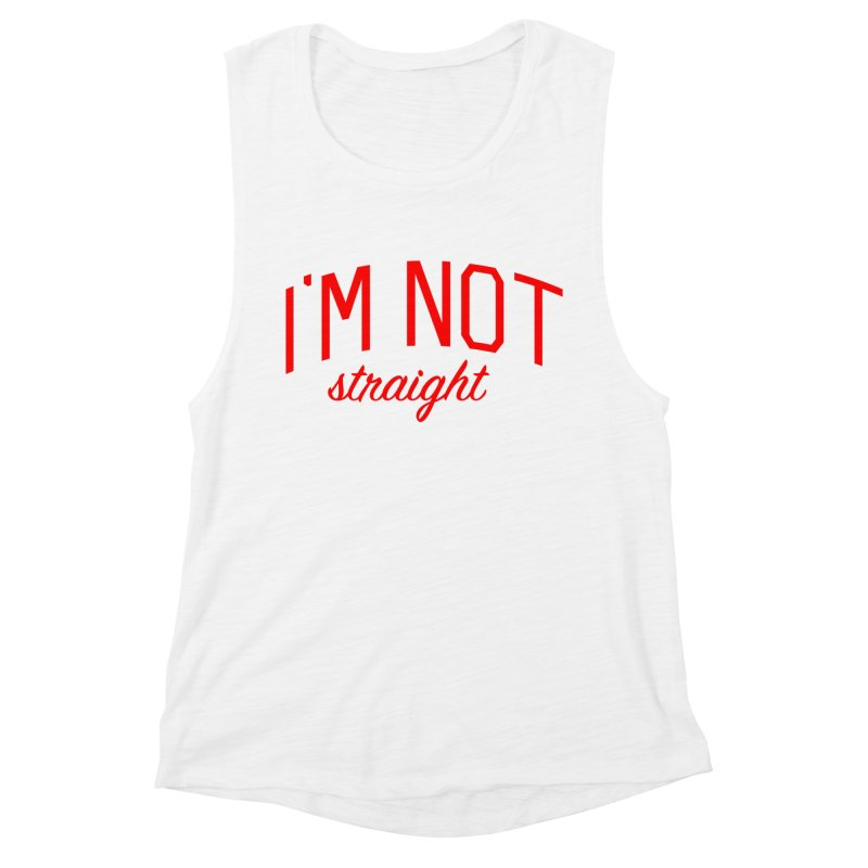 I'm Not Straight-  Pride Message Women's Muscle Tank by Bicks' Artist Shop