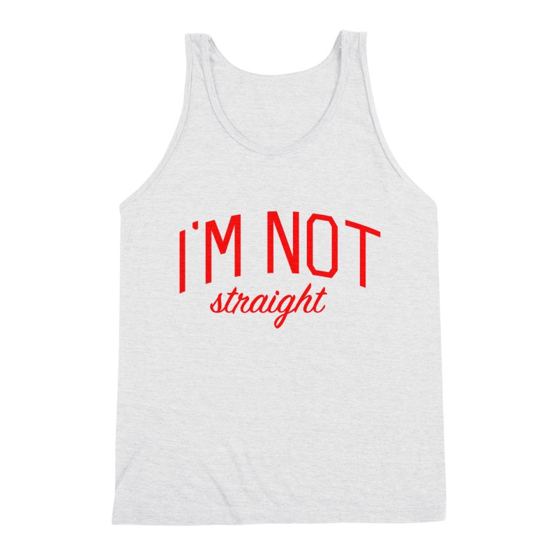 I'm Not Straight-  Pride Message Men's Triblend Tank by Bicks' Artist Shop