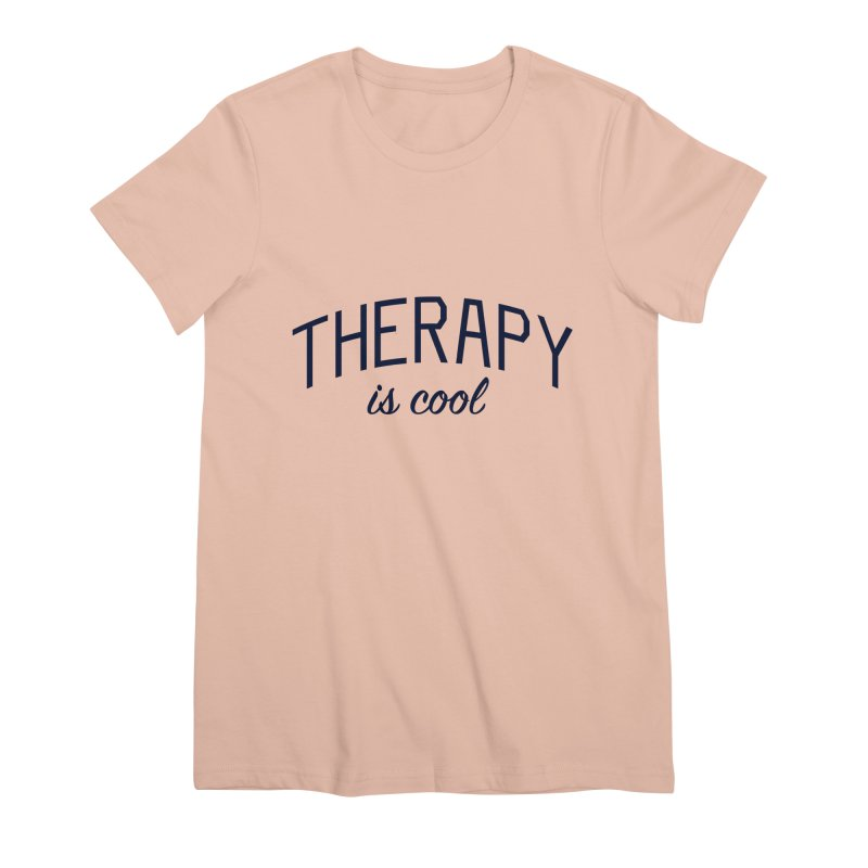 Therapy is Cool - Message for Therapists, Counselors, and Clients Women's Premium T-Shirt by Bicks' Artist Shop