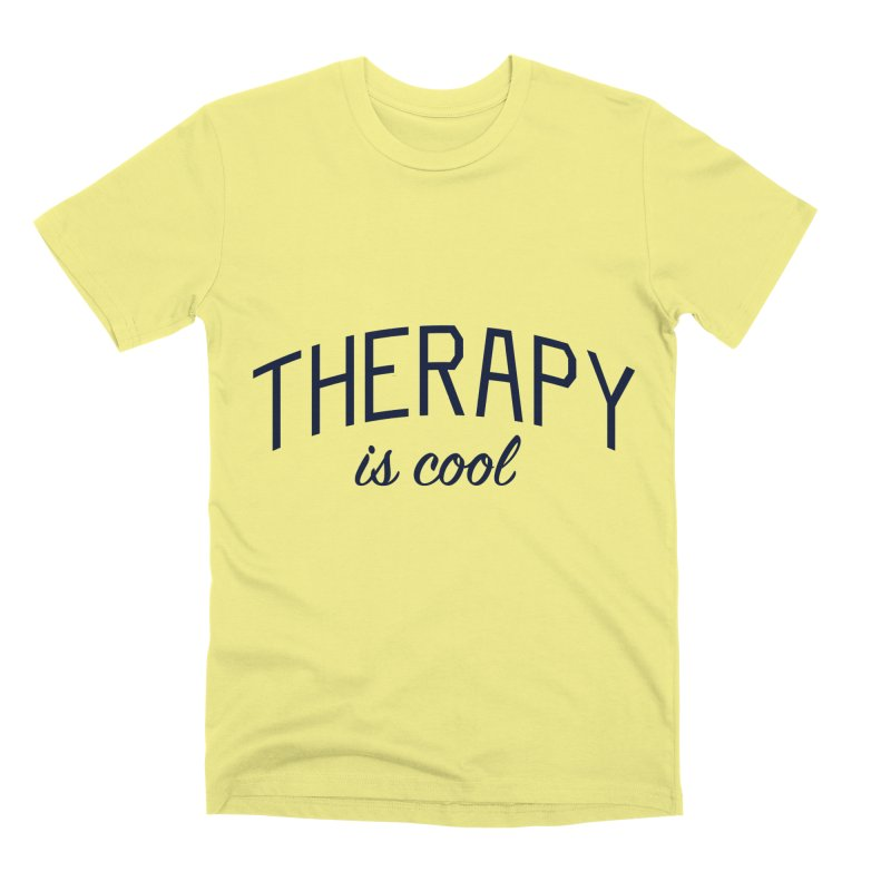 Therapy is Cool - Message for Therapists, Counselors, and Clients Men's Premium T-Shirt by Bicks' Artist Shop
