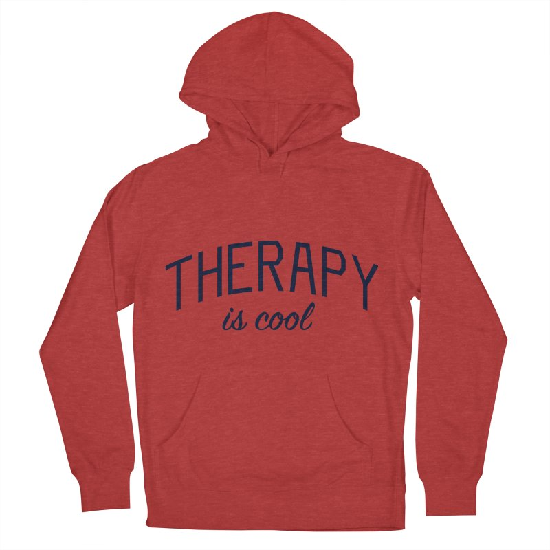 Therapy is Cool - Message for Therapists, Counselors, and Clients Women's French Terry Pullover Hoody by Bicks' Artist Shop