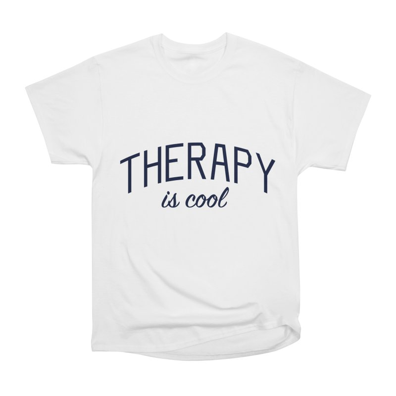 Therapy is Cool - Message for Therapists, Counselors, and Clients Women's Heavyweight Unisex T-Shirt by Bicks' Artist Shop