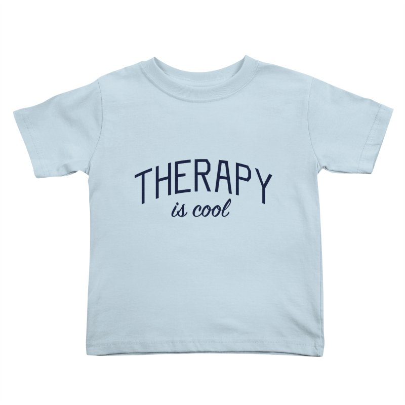 Therapy is Cool - Message for Therapists, Counselors, and Clients Kids Toddler T-Shirt by Bicks' Artist Shop