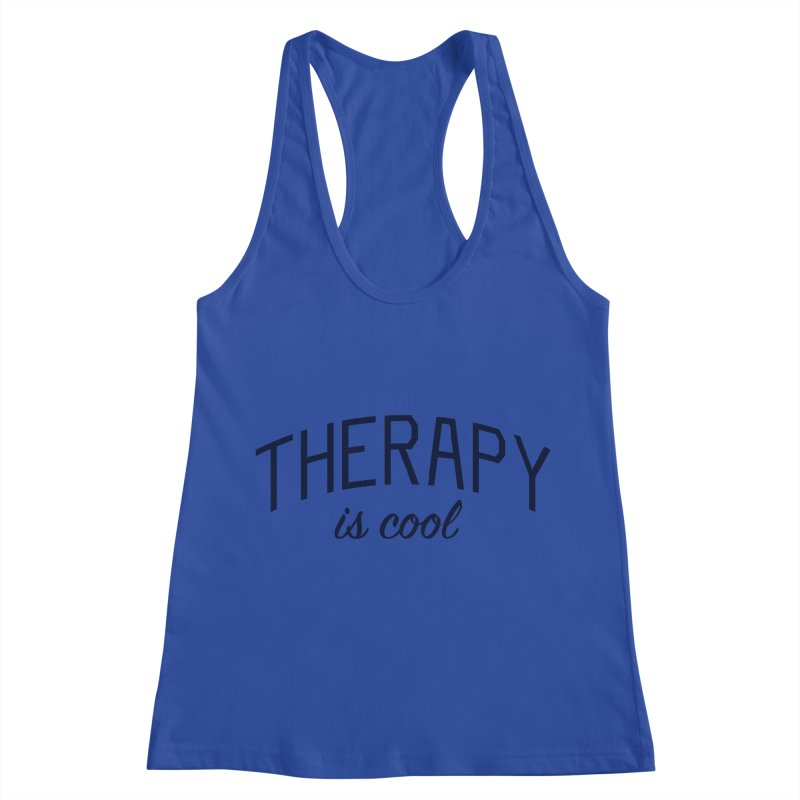 Therapy is Cool - Message for Therapists, Counselors, and Clients Women's Racerback Tank by Bicks' Artist Shop