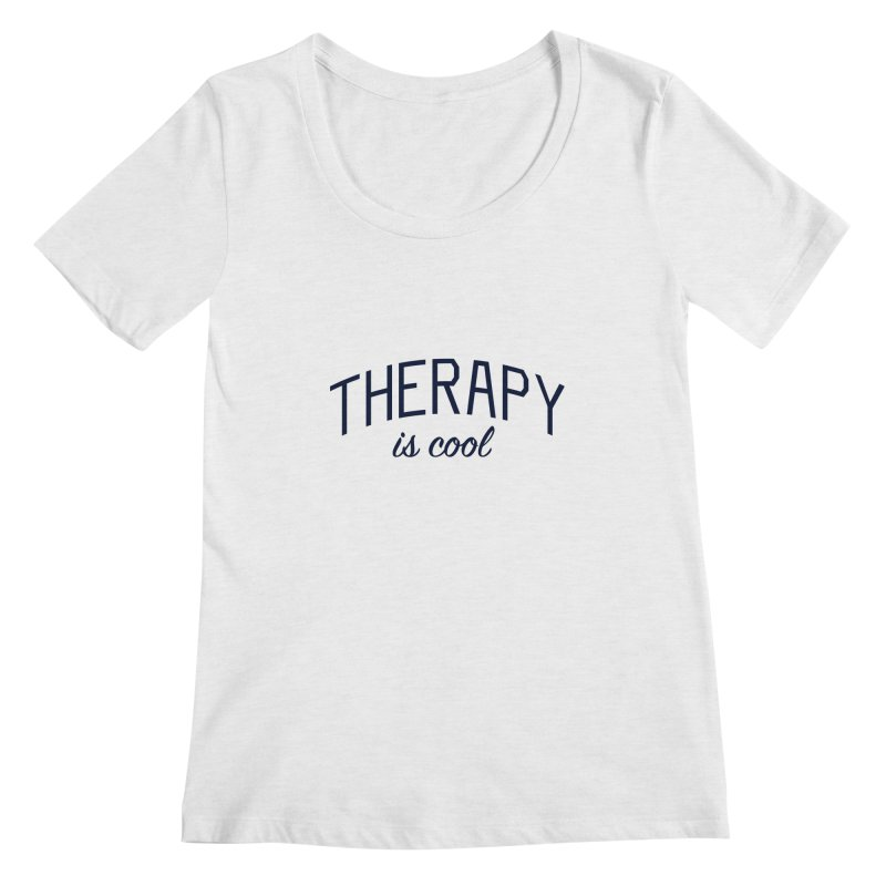 Therapy is Cool - Message for Therapists, Counselors, and Clients Women's Regular Scoop Neck by Bicks' Artist Shop