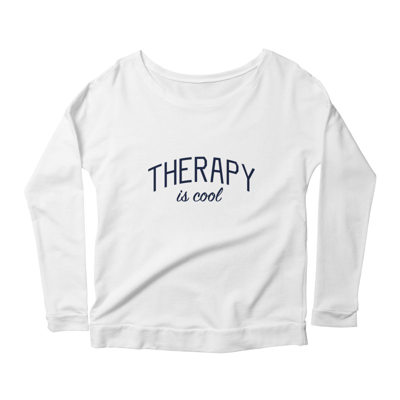 Therapy is Cool - Message for Therapists, Counselors, and Clients Women's Scoop Neck Longsleeve T-Shirt by Bicks' Artist Shop