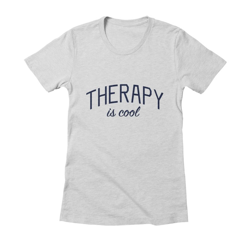 Therapy is Cool - Message for Therapists, Counselors, and Clients Women's Fitted T-Shirt by Bicks' Artist Shop