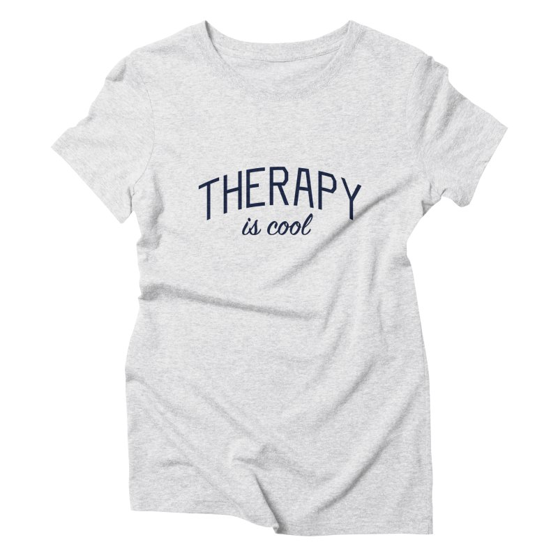 Therapy is Cool - Message for Therapists, Counselors, and Clients Women's Triblend T-Shirt by Bicks' Artist Shop