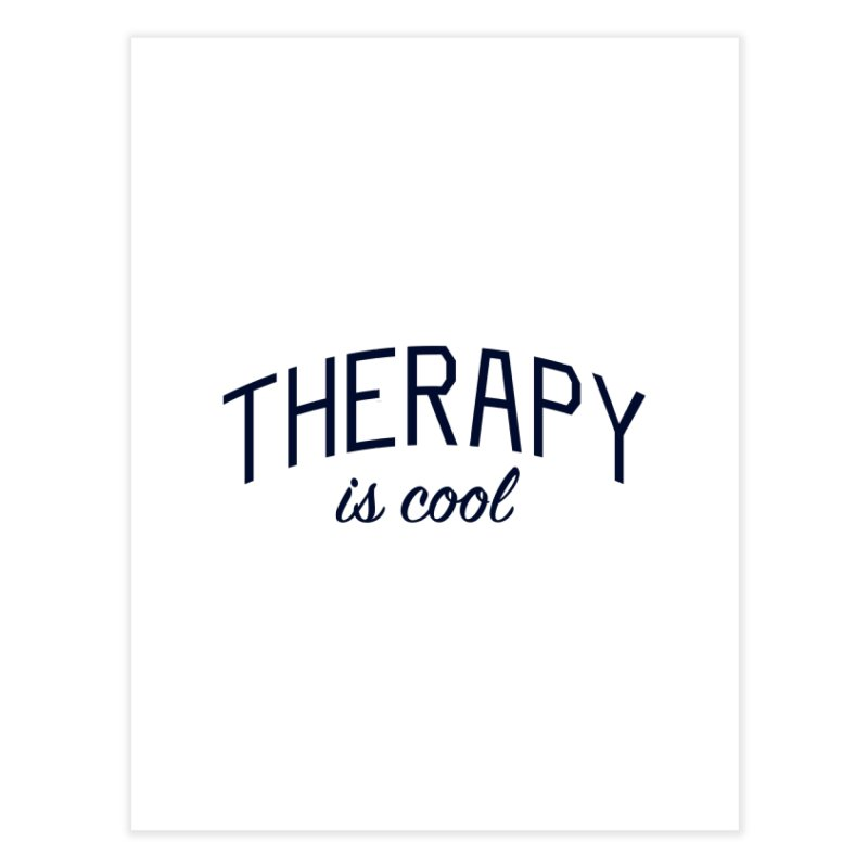 Therapy is Cool - Message for Therapists, Counselors, and Clients Home Fine Art Print by Bicks' Artist Shop
