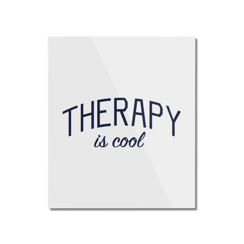 Therapy is Cool - Message for Therapists, Counselors, and Clients Home Mounted Acrylic Print by Bicks' Artist Shop