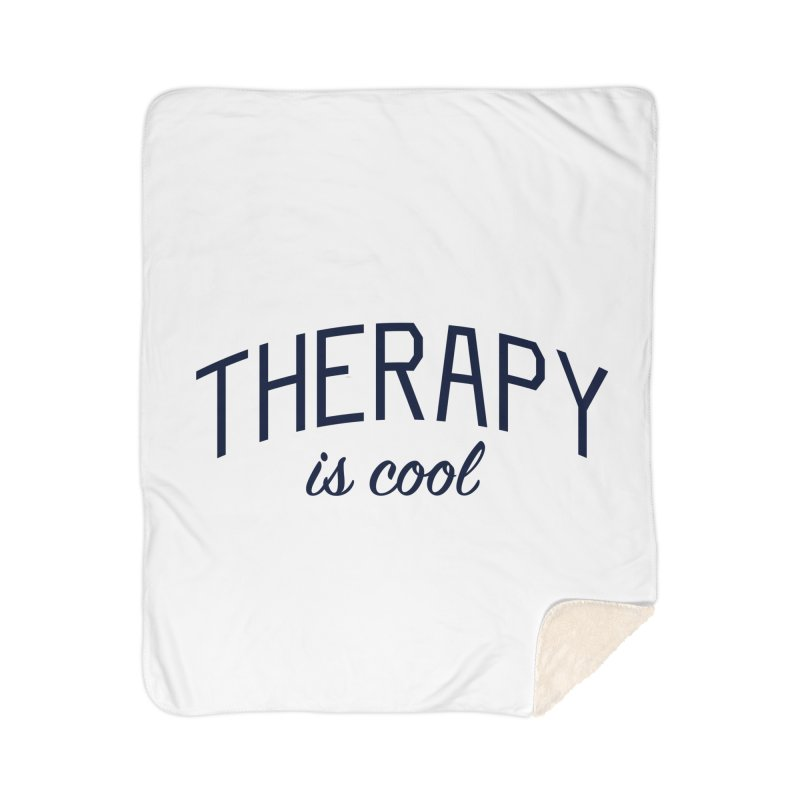 Therapy is Cool - Message for Therapists, Counselors, and Clients Home Sherpa Blanket Blanket by Bicks' Artist Shop