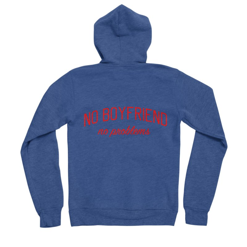 No Boyfriend No Problems - Single on Valentine's Day Women's Sponge Fleece Zip-Up Hoody by Bicks' Artist Shop