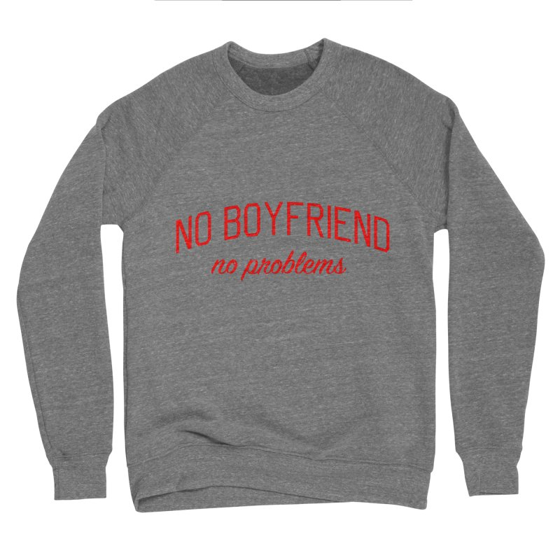 No Boyfriend No Problems - Single on Valentine's Day Men's Sponge Fleece Sweatshirt by Bicks' Artist Shop