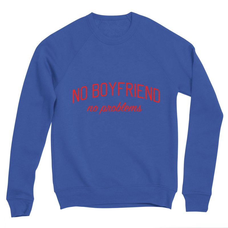No Boyfriend No Problems - Single on Valentine's Day Women's Sponge Fleece Sweatshirt by Bicks' Artist Shop