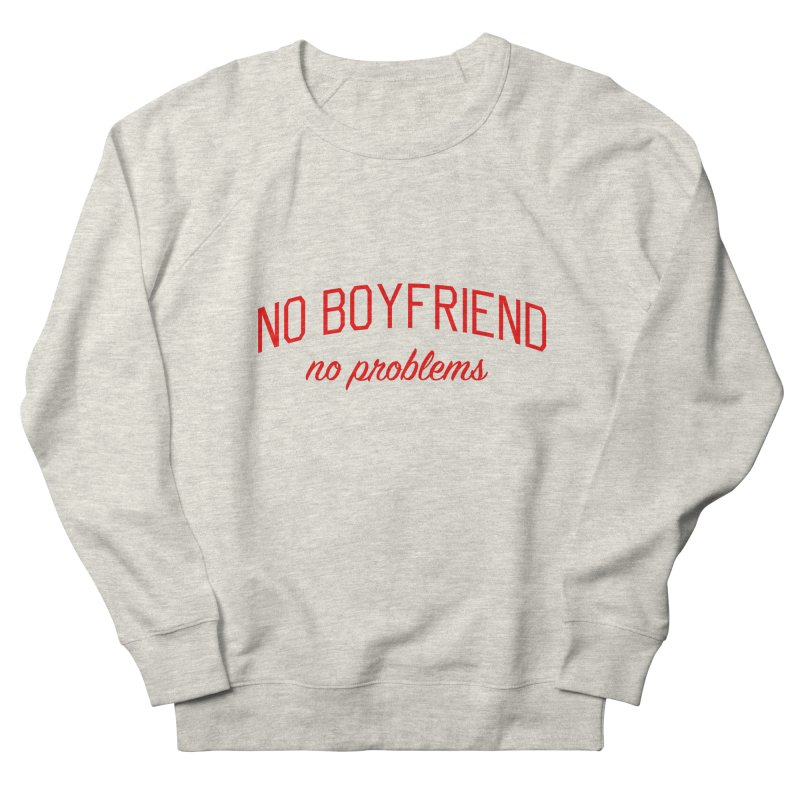 No Boyfriend No Problems - Single on Valentine's Day Men's French Terry Sweatshirt by Bicks' Artist Shop