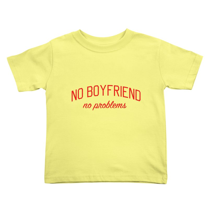 No Boyfriend No Problems - Single on Valentine's Day Kids Toddler T-Shirt by Bicks' Artist Shop