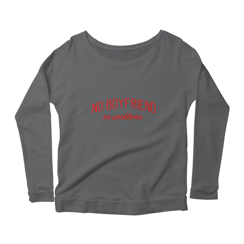 No Boyfriend No Problems - Single on Valentine's Day Women's Scoop Neck Longsleeve T-Shirt by Bicks' Artist Shop