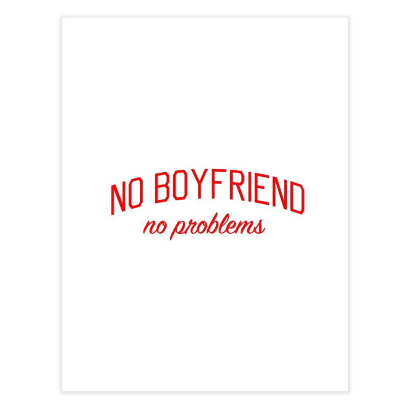 No Boyfriend No Problems - Single on Valentine's Day Home Fine Art Print by Bicks' Artist Shop