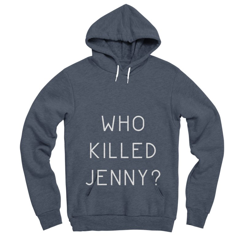 Who Killed Jenny Women's Sponge Fleece Pullover Hoody by Bicks' Artist Shop