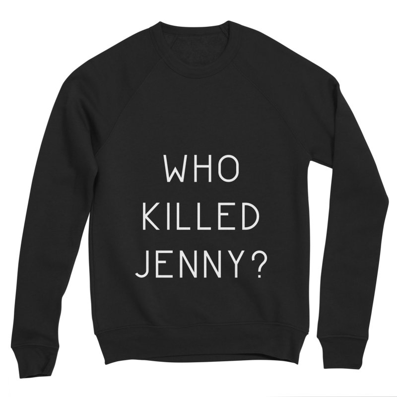 Who Killed Jenny Men's Sponge Fleece Sweatshirt by Bicks' Artist Shop