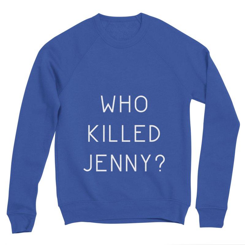 Who Killed Jenny Men's Sponge Fleece Sweatshirt by Bicks' Artist Shop