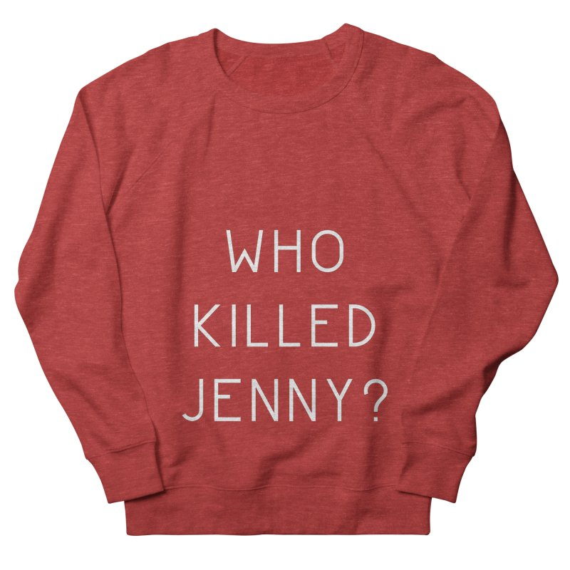 Who Killed Jenny Women's French Terry Sweatshirt by Bicks' Artist Shop