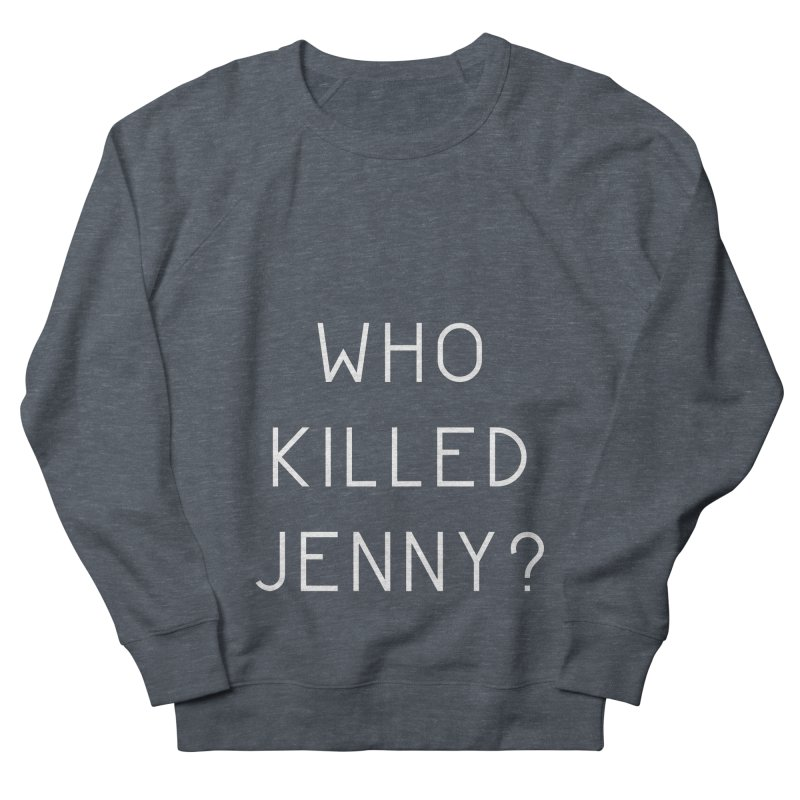 Who Killed Jenny Men's French Terry Sweatshirt by Bicks' Artist Shop