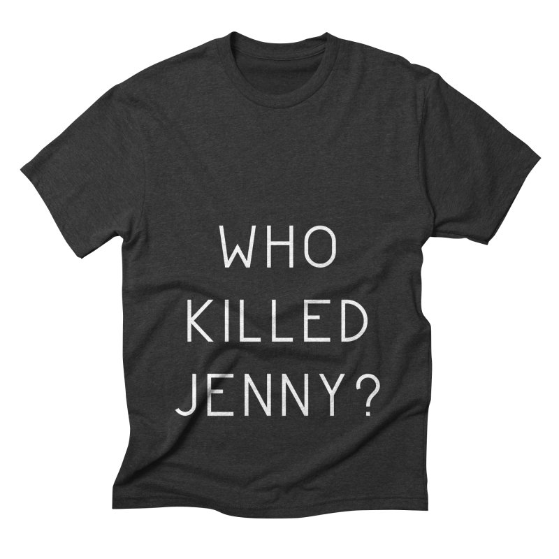 Who Killed Jenny Men's Triblend T-Shirt by Bicks' Artist Shop