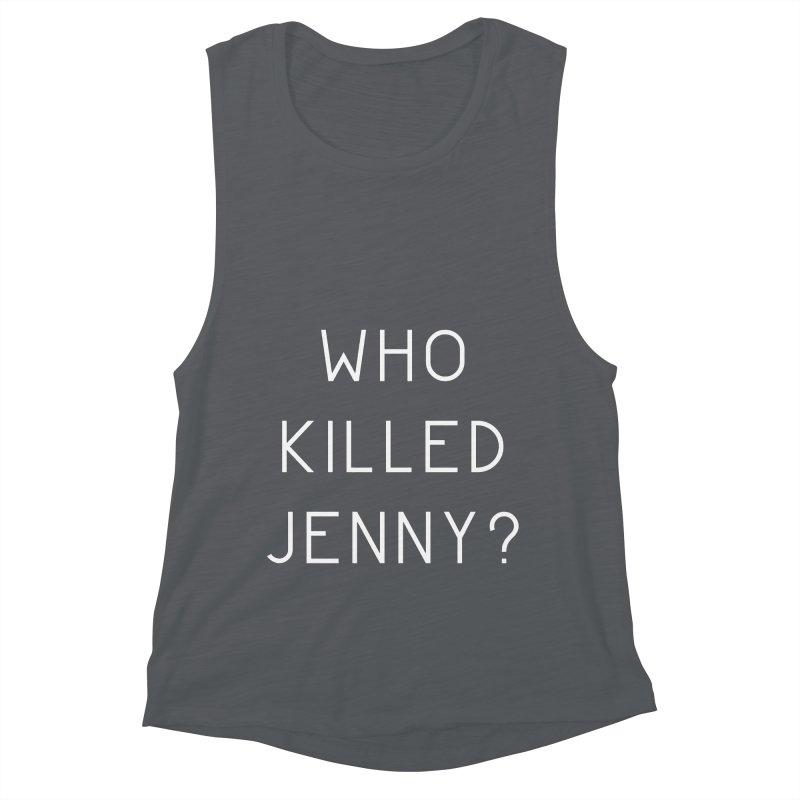 Who Killed Jenny Women's Muscle Tank by Bicks' Artist Shop