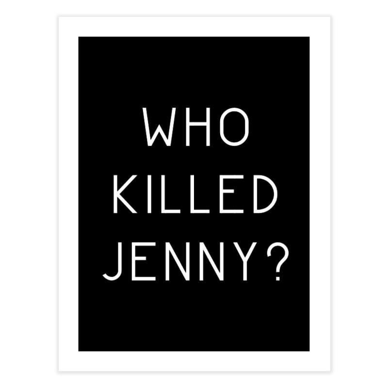 Who Killed Jenny Home Fine Art Print by Bicks' Artist Shop