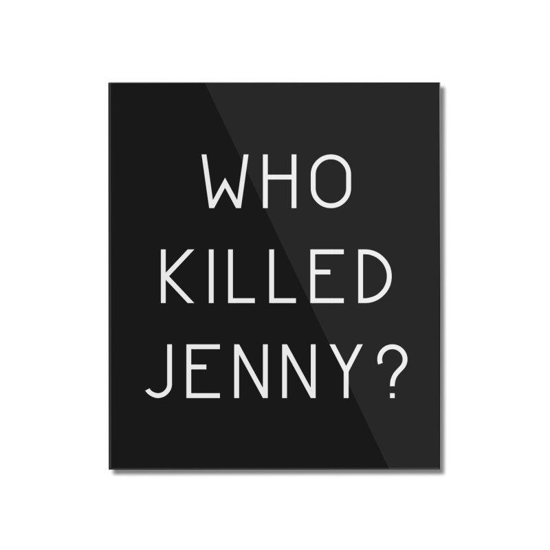Who Killed Jenny Home Mounted Acrylic Print by Bicks' Artist Shop