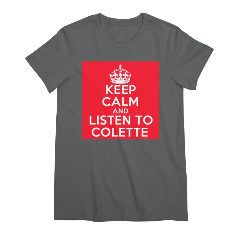 Keep Calm And Listen To Colette - Red Women's Premium T-Shirt by The Official Store of the Big Brother Gossip Show